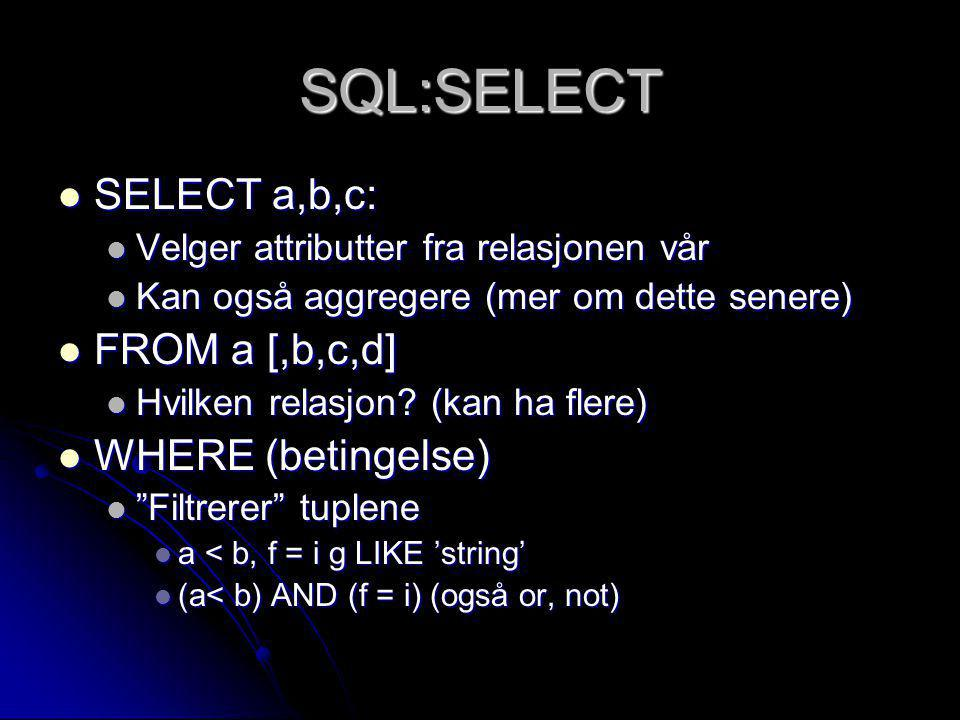 SQL:SELECT SELECT a,b,c: FROM a [,b,c,d] WHERE (betingelse)